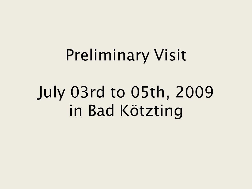Preliminary Visit July 03rd to 05th, 2009 in Bad Kötzting