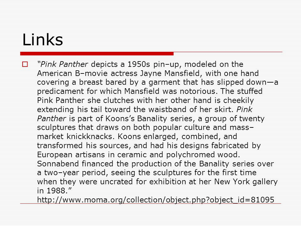 "Links  ""Pink Panther depicts a 1950s pin–up, modeled on the American B–movie actress Jayne Mansfield, with one hand covering a breast bared by a garm"