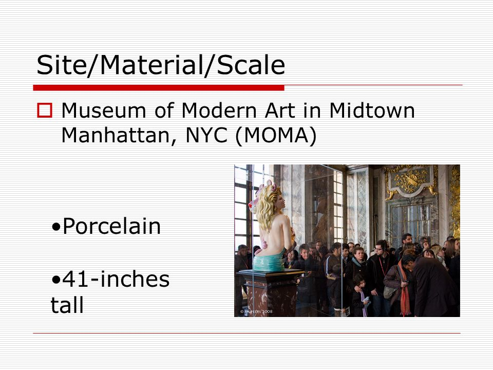 Site/Material/Scale  Museum of Modern Art in Midtown Manhattan, NYC (MOMA) Porcelain 41-inches tall
