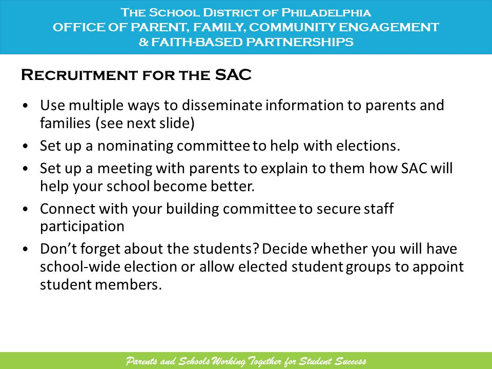 Recruitment for the SAC Use multiple ways to disseminate information to parents and families (see next slide) Set up a nominating committee to help with elections.