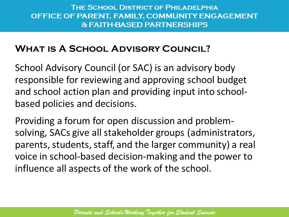 What is A School Advisory Council? School Advisory Council (or SAC) is an advisory body responsible for reviewing and approving school budget and scho