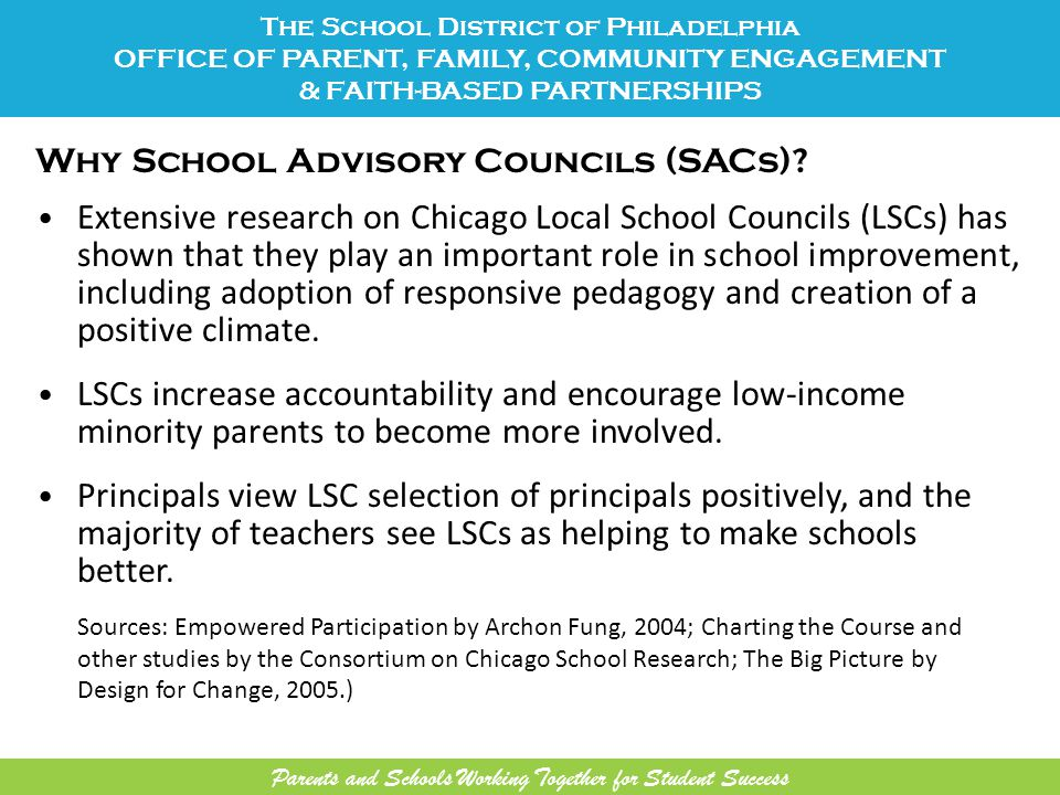 Why School Advisory Councils (SACs)? Extensive research on Chicago Local School Councils (LSCs) has shown that they play an important role in school i
