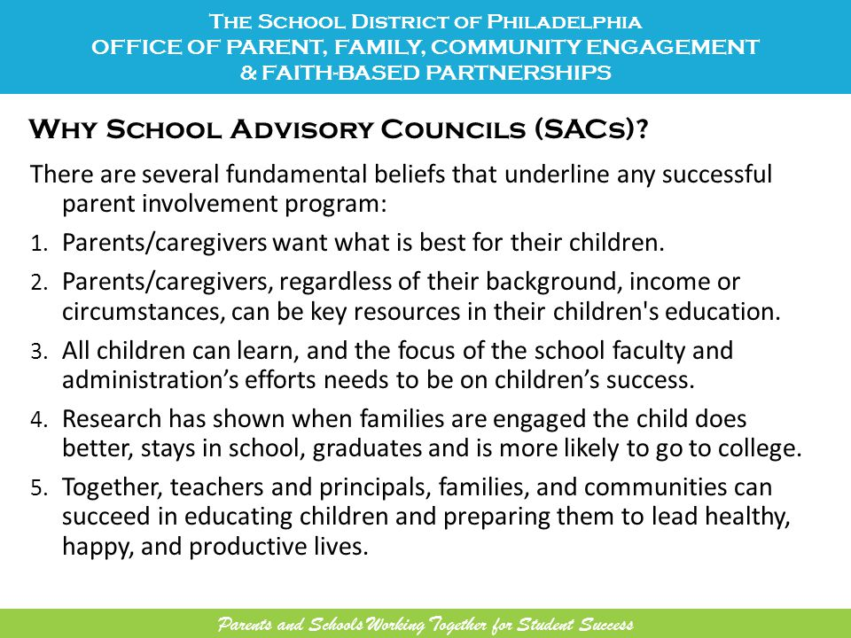 Why School Advisory Councils (SACs)? There are several fundamental beliefs that underline any successful parent involvement program: 1. Parents/caregi