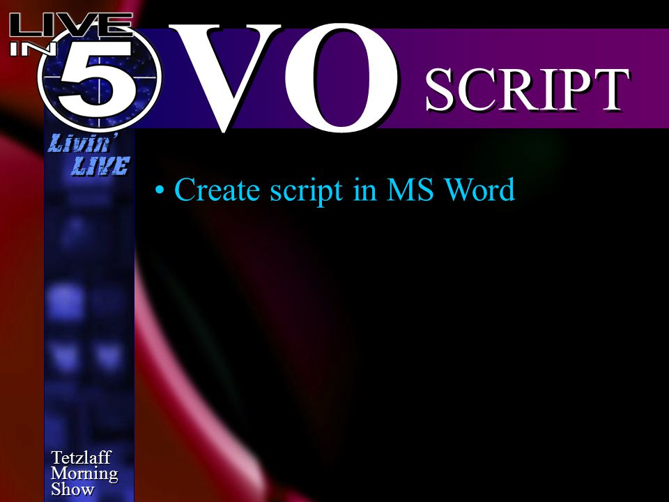Tetzlaff Morning Show Tetzlaff Morning Show Livin' LIVE SCRIPT VO Create script in MS Word