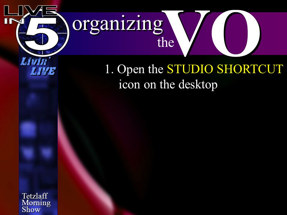 Tetzlaff Morning Show Tetzlaff Morning Show Livin' LIVE finalizing VO the VO FOLDER STUDIO SHORTCUT (On Desktop)