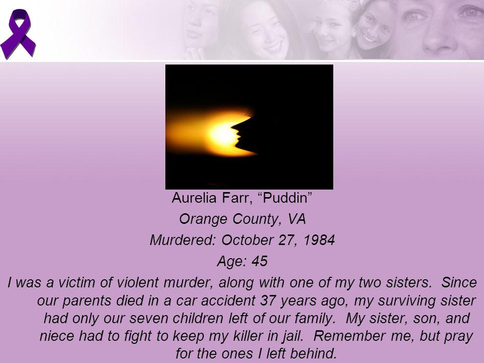 Sadie Trent Farmville, VA Murdered: June 25, 1998 Age: 64 Sadie was shot several times by her husband.