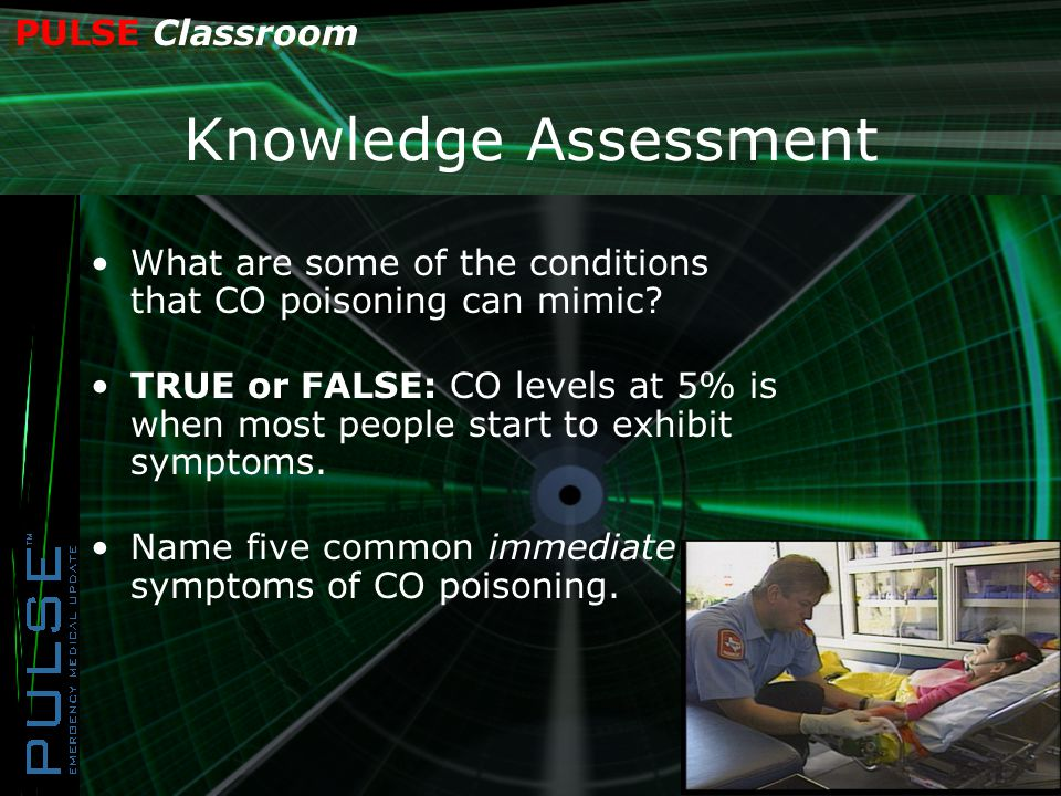 PULSE Classroom Knowledge Assessment What are some of the conditions that CO poisoning can mimic.