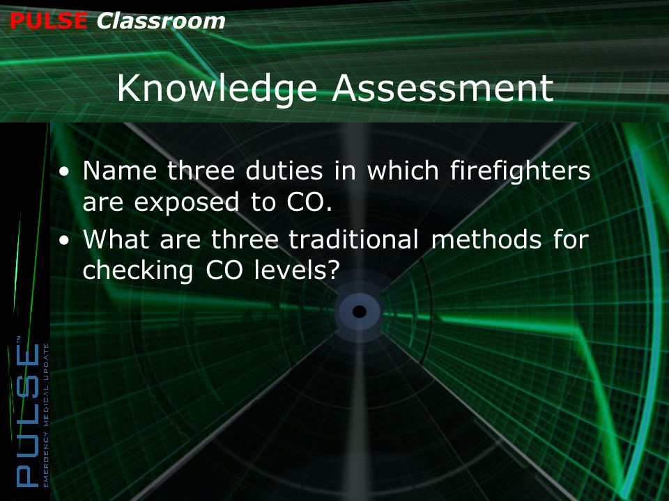 PULSE Classroom Knowledge Assessment Name three duties in which firefighters are exposed to CO.