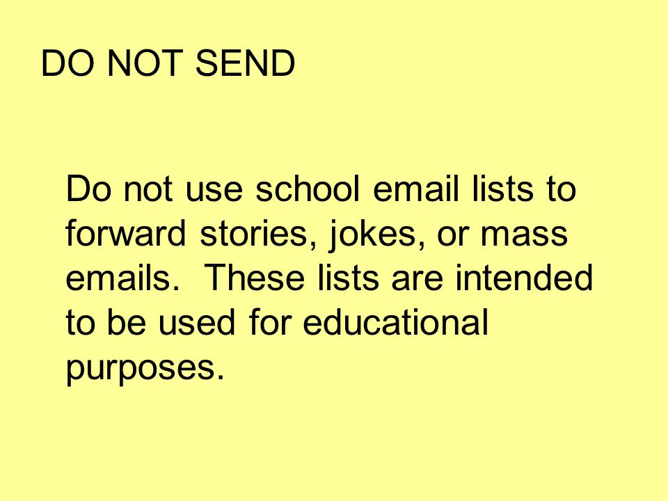 DO NOT SEND Do not use school  lists to forward stories, jokes, or mass  s.