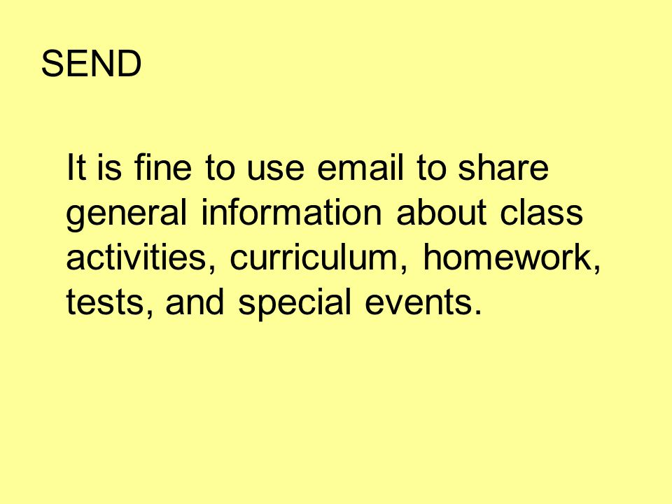 It is fine to use  to share general information about class activities, curriculum, homework, tests, and special events.