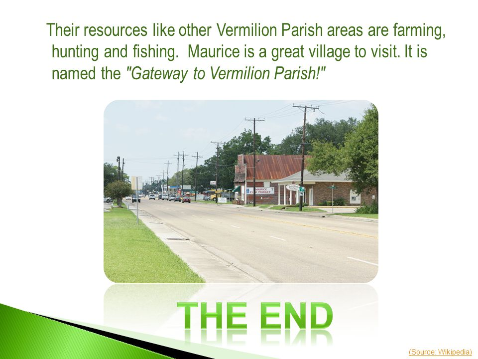 Their resources like other Vermilion Parish areas are farming, hunting and fishing.