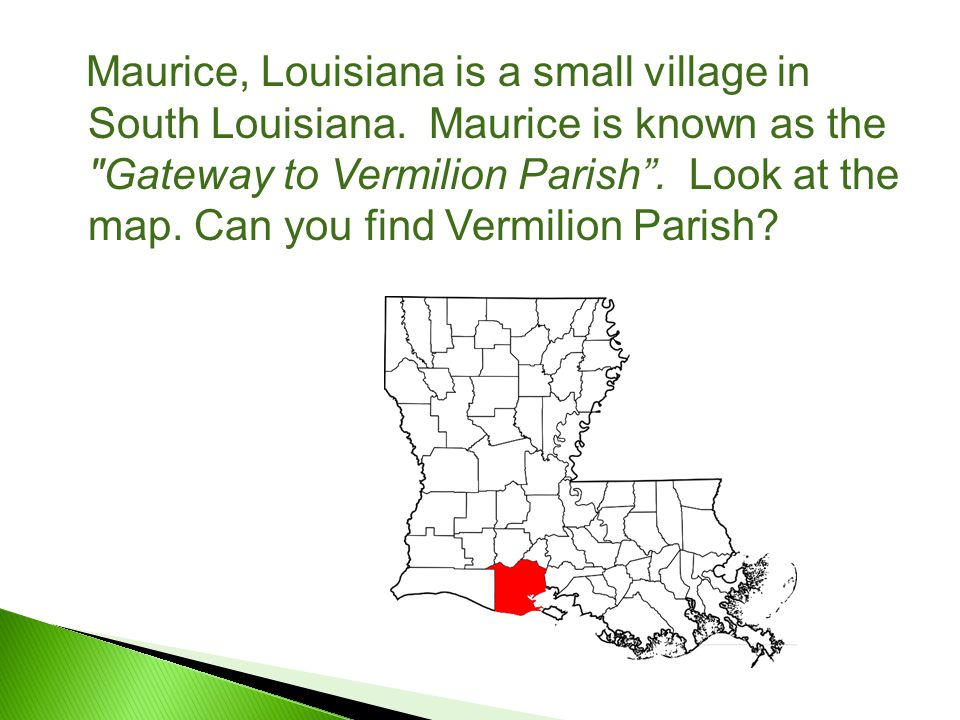 Maurice, Louisiana is a small village in South Louisiana.