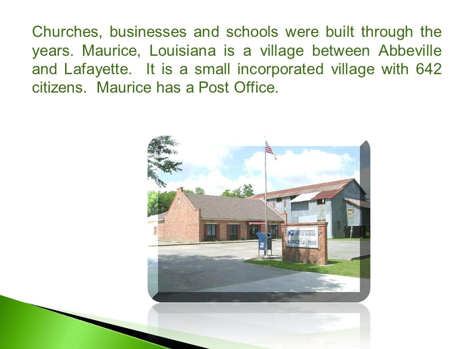 Maurice has one school.Maurice Elementary is a Pre K through 6th grade school.