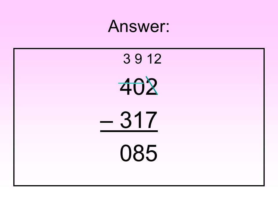 Question Find the difference: 402 – 317 = ____
