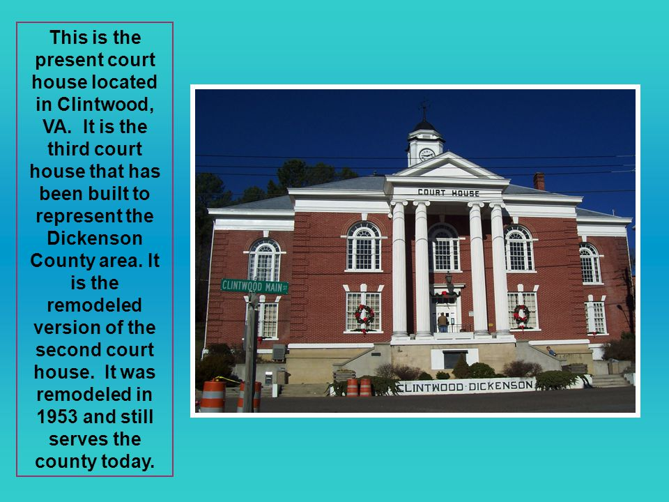 This is the present court house located in Clintwood, VA.
