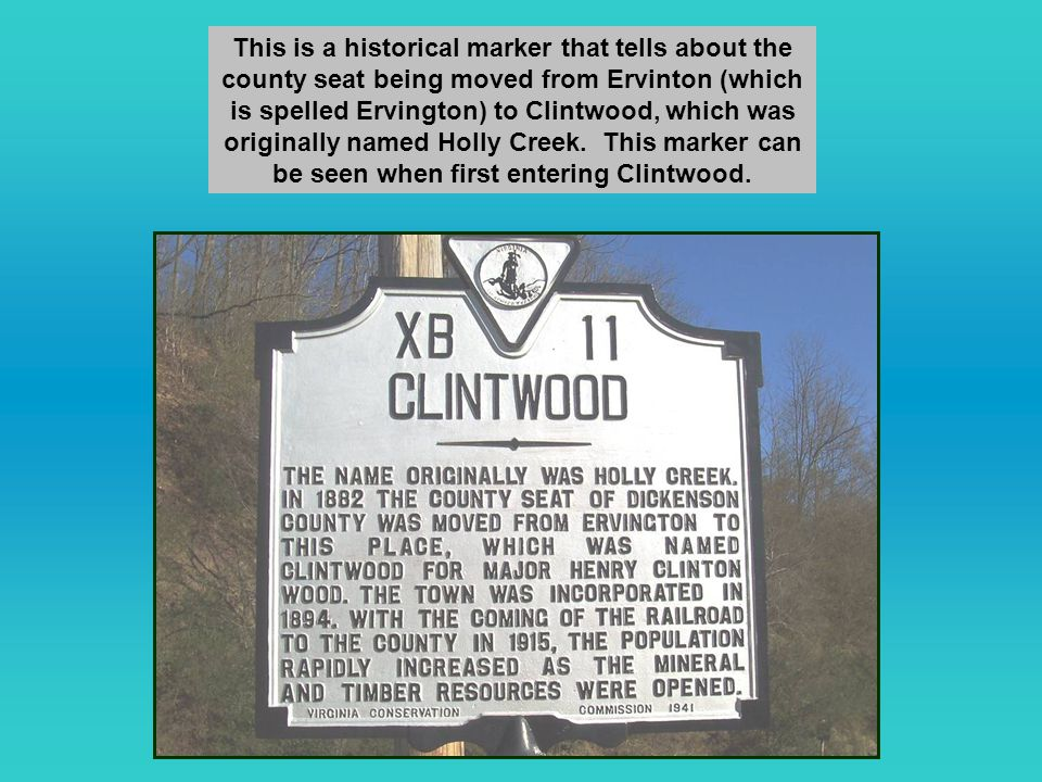This is a historical marker that tells about the county seat being moved from Ervinton (which is spelled Ervington) to Clintwood, which was originally named Holly Creek.