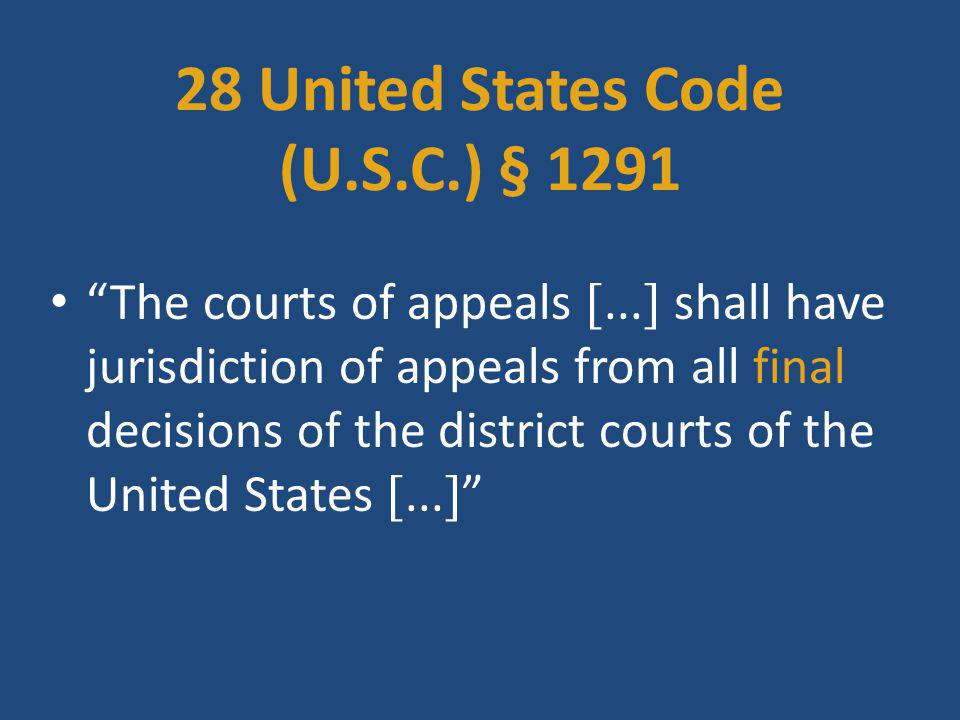 """28 United States Code (U.S.C.) § 1291 """"The courts of appeals ...  shall have jurisdiction of appeals from all final decisions of the district courts"""