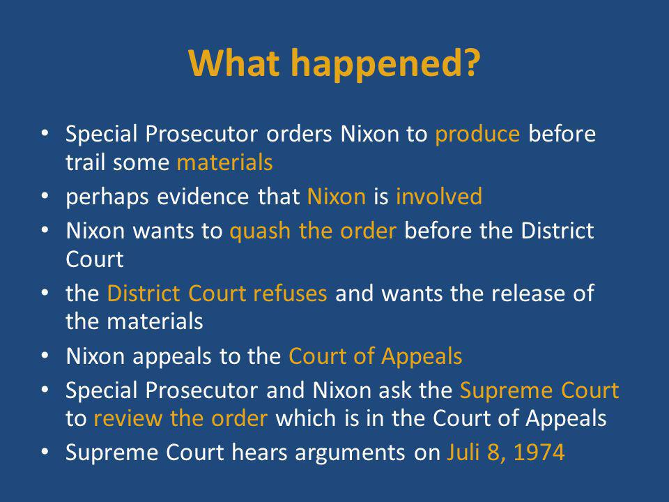 Subpoena duces tecum Special Prosecutor wants Nixon to appear before the District Court and produce documents or other tangible evidence for use at hearing or trial (subpoena for the production of evidence) Regulated by Federal Rules of Criminal Procedure