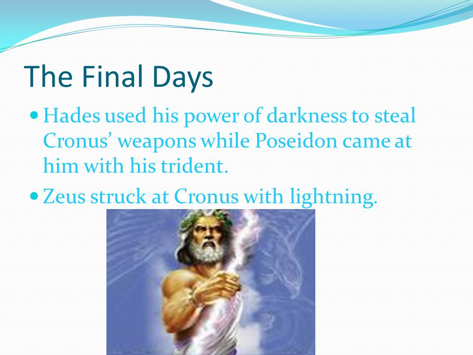 The Final Days Hades used his power of darkness to steal Cronus' weapons while Poseidon came at him with his trident.