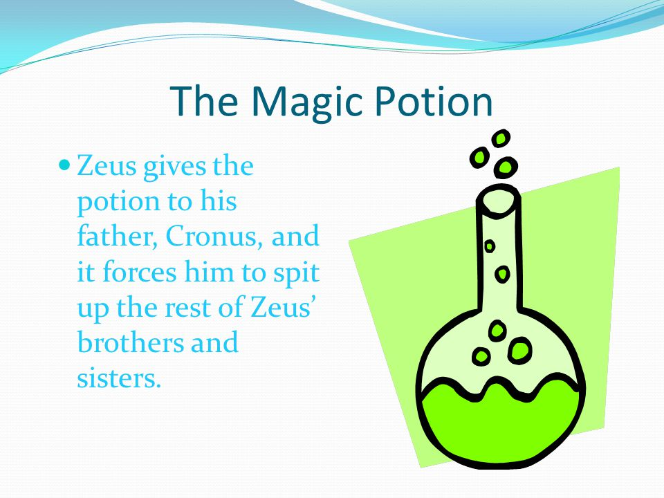 The Magic Potion Zeus gives the potion to his father, Cronus, and it forces him to spit up the rest of Zeus' brothers and sisters.