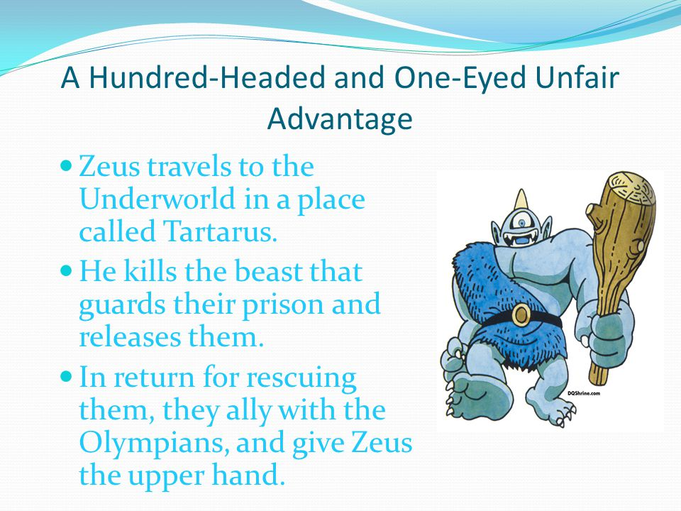 A Hundred-Headed and One-Eyed Unfair Advantage Zeus travels to the Underworld in a place called Tartarus.