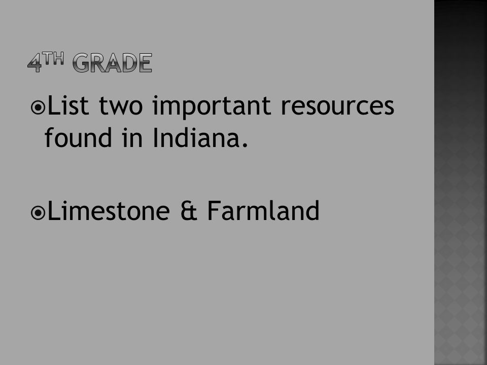  List two important resources found in Indiana.  Limestone & Farmland