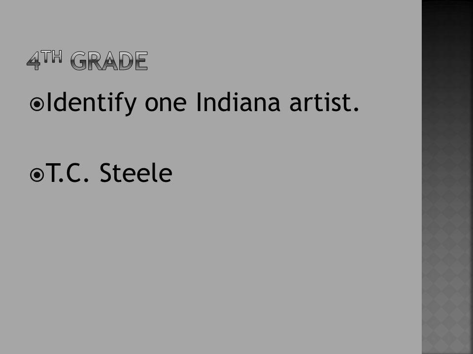  Identify one Indiana artist.  T.C. Steele