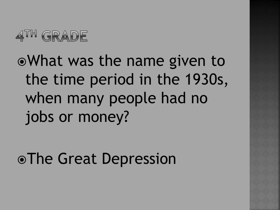  What was the name given to the time period in the 1930s, when many people had no jobs or money.