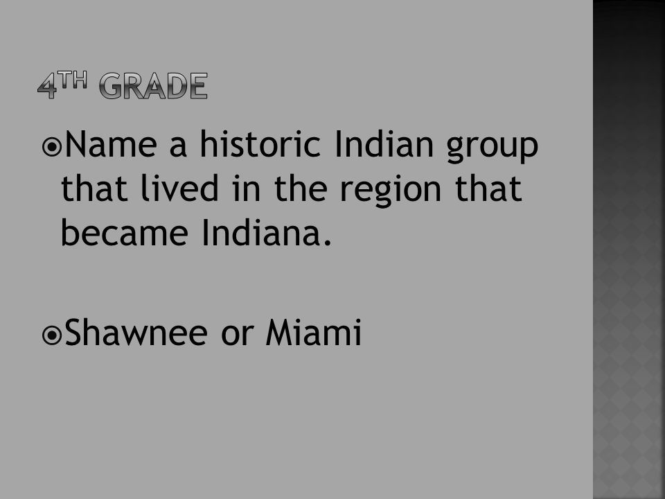  Name a historic Indian group that lived in the region that became Indiana.  Shawnee or Miami