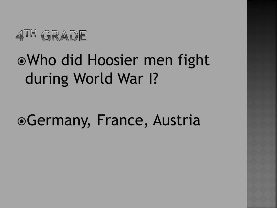  Who did Hoosier men fight during World War I?  Germany, France, Austria