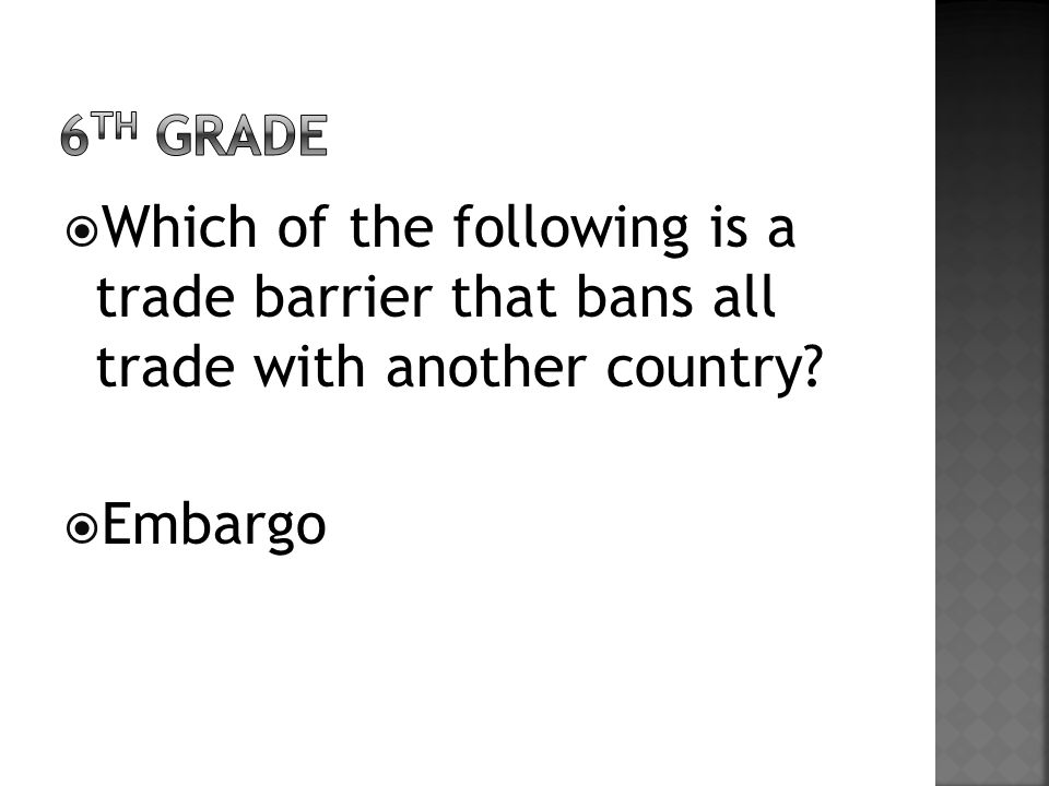  Which of the following is a trade barrier that bans all trade with another country  Embargo