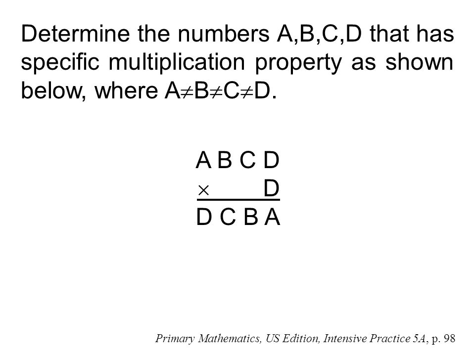 Determine the numbers A,B,C,D that has specific multiplication property as shown below, where A  B  C  D. A B C D  D D C B A Primary Mathematics,