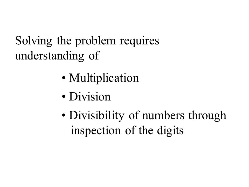 Solving the problem requires understanding of Multiplication Division Divisibility of numbers through inspection of the digits