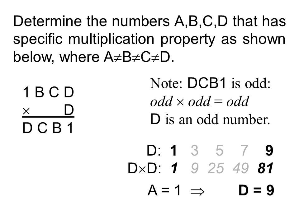 Determine the numbers A,B,C,D that has specific multiplication property as shown below, where A  B  C  D. 1 B C D  D D C B 1 Note: DCB1 is odd: od