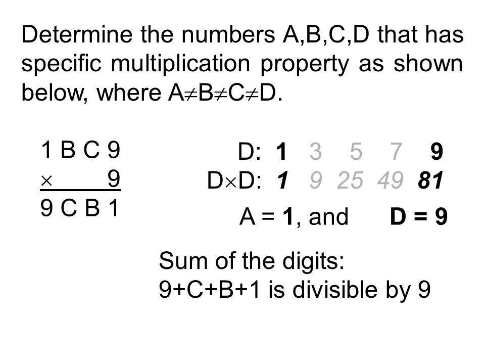 Determine the numbers A,B,C,D that has specific multiplication property as shown below, where A  B  C  D. 1 B C 9  9 9 C B 1 D: 1 3 5 7 9 D  D: 1