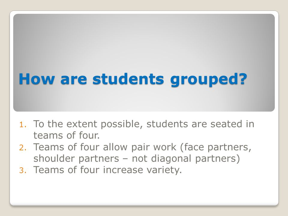 1. To the extent possible, students are seated in teams of four.