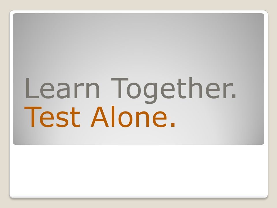 Test Alone. Learn Together.