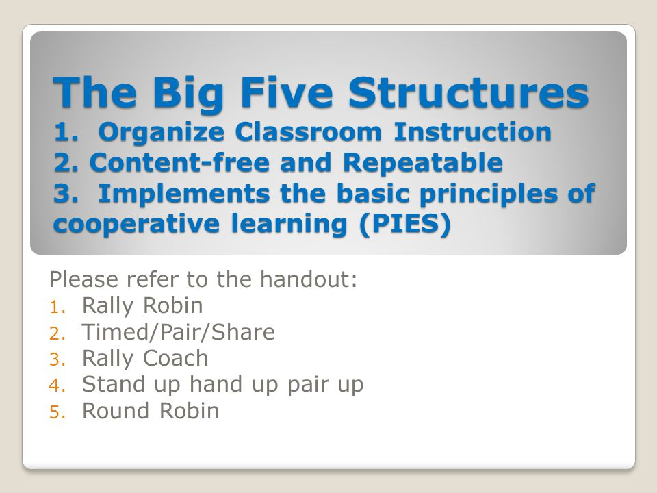 The Big Five Structures 1. Organize Classroom Instruction 2.