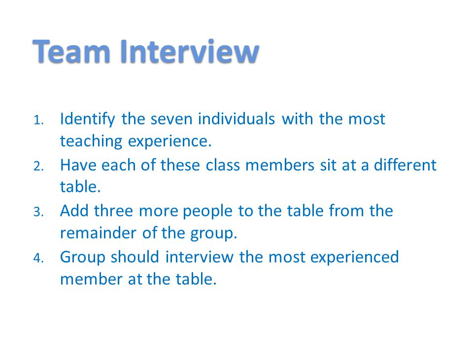Team Interview 1. Identify the seven individuals with the most teaching experience.