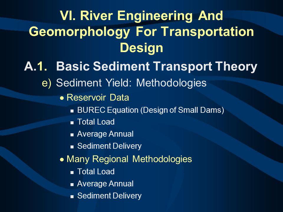 VI. River Engineering And Geomorphology For Transportation Design A.1.Basic Sediment Transport Theory e)Sediment Yield: Methodologies Reservoir Data B