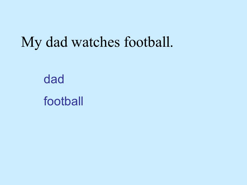My dad watches football. dad football
