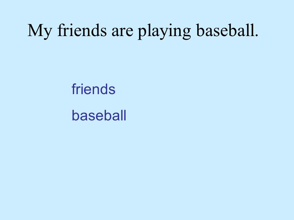 My friends are playing baseball. friends baseball