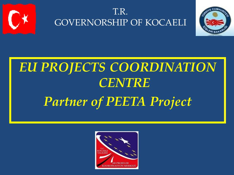T.R. GOVERNORSHIP OF KOCAELI EU PROJECTS COORDINATION CENTRE Partner of PEETA Project