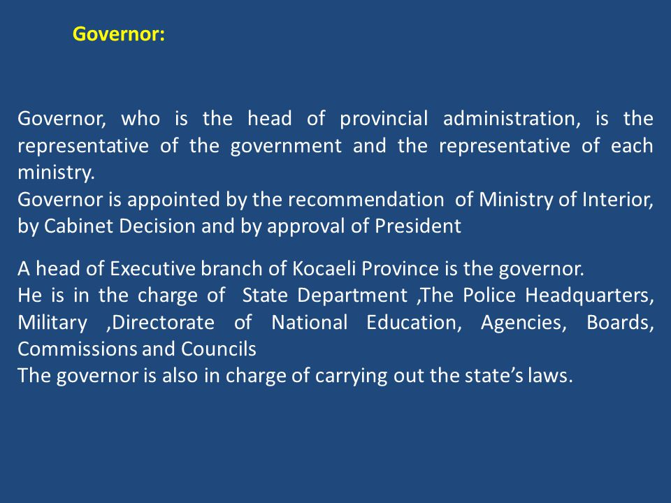 Governor, who is the head of provincial administration, is the representative of the government and the representative of each ministry. Governor is a