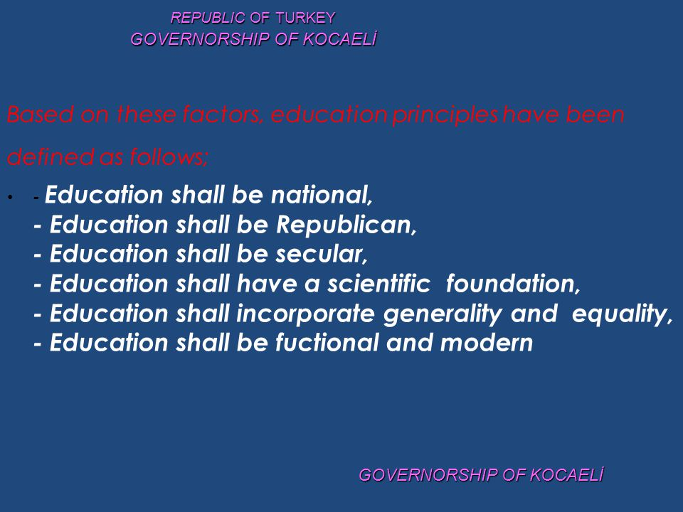 Based on these factors, education principles have been defined as follows; - Education shall be national, - Education shall be Republican, - Education
