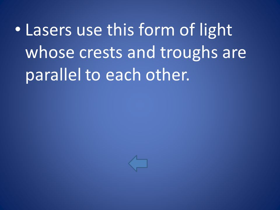 Lasers use this form of light whose crests and troughs are parallel to each other.