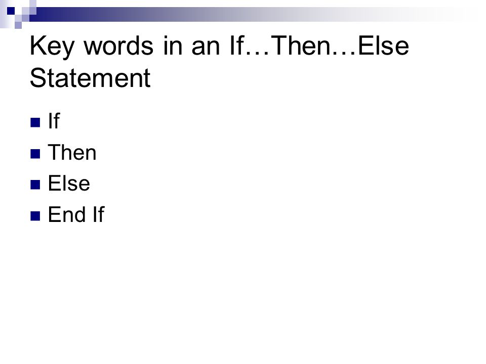 Key words in an If…Then…Else Statement If Then Else End If