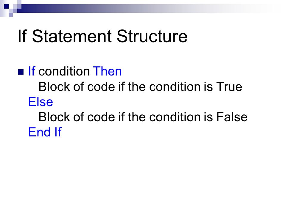 If Statement Structure If condition Then Block of code if the condition is True Else Block of code if the condition is False End If