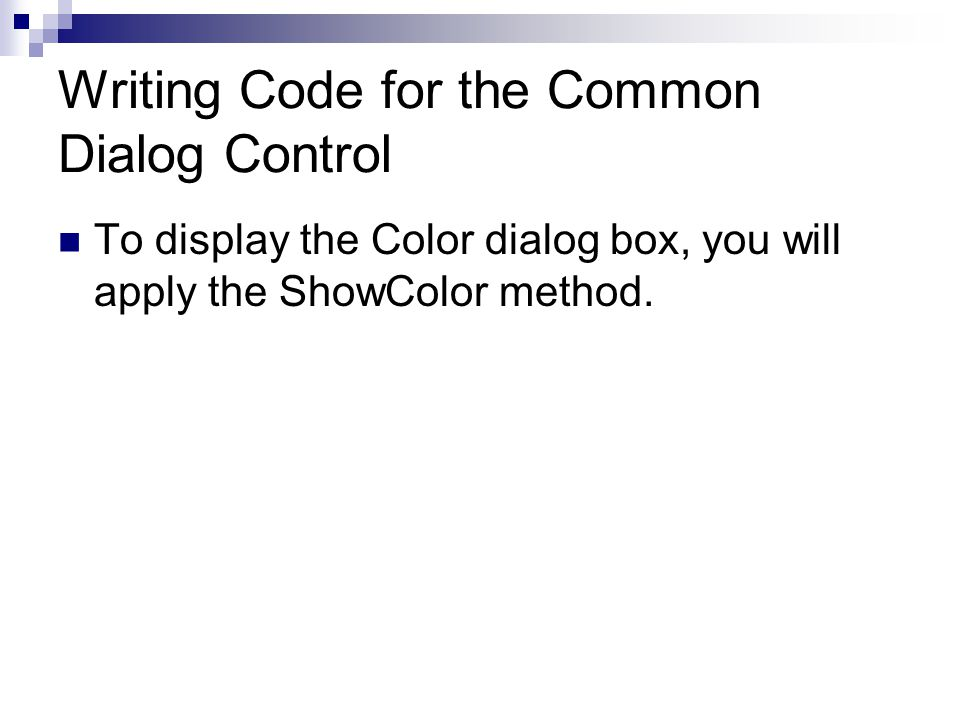 Writing Code for the Common Dialog Control To display the Color dialog box, you will apply the ShowColor method.