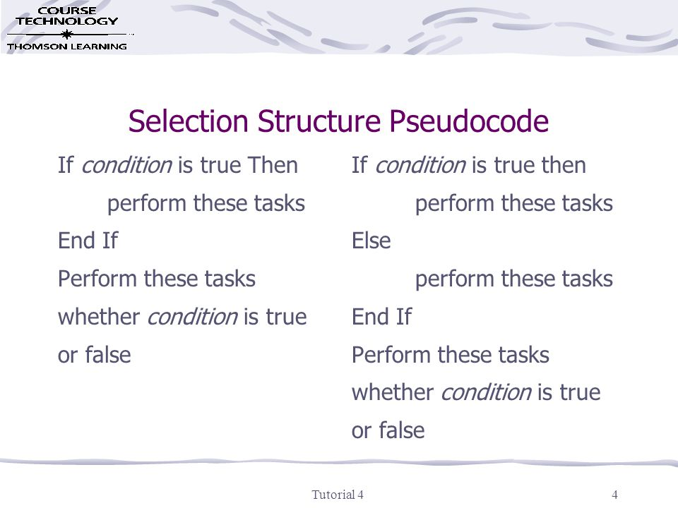 Tutorial 44 Selection Structure Pseudocode If condition is true Then perform these tasks End If Perform these tasks whether condition is true or false If condition is true then perform these tasks Else perform these tasks End If Perform these tasks whether condition is true or false